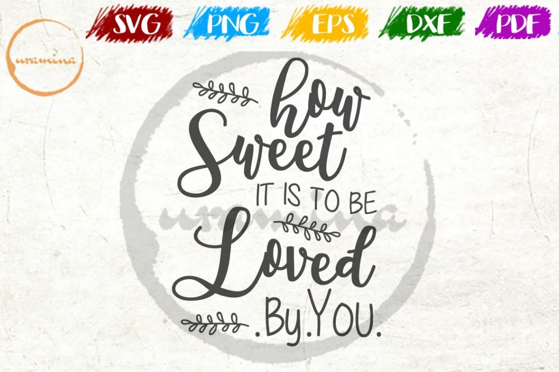 Download How Sweet It Is To Be Loved By You Wedding SVG PDF PNG ...