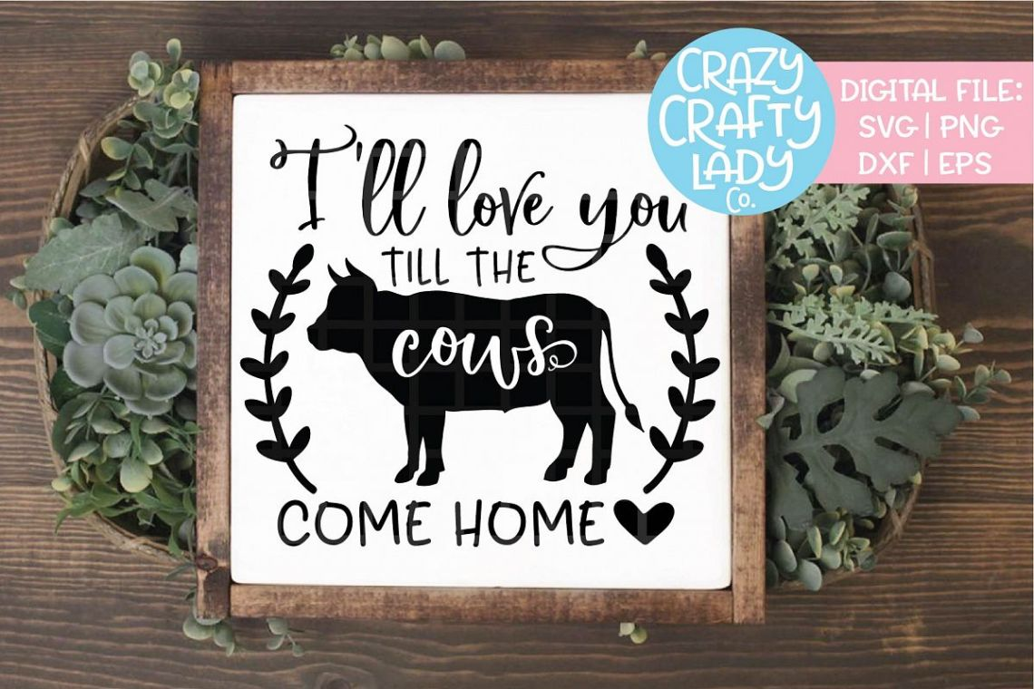 Download I'll Love You Till the Cows Come SVG DXF EPS PNG Cut File ...