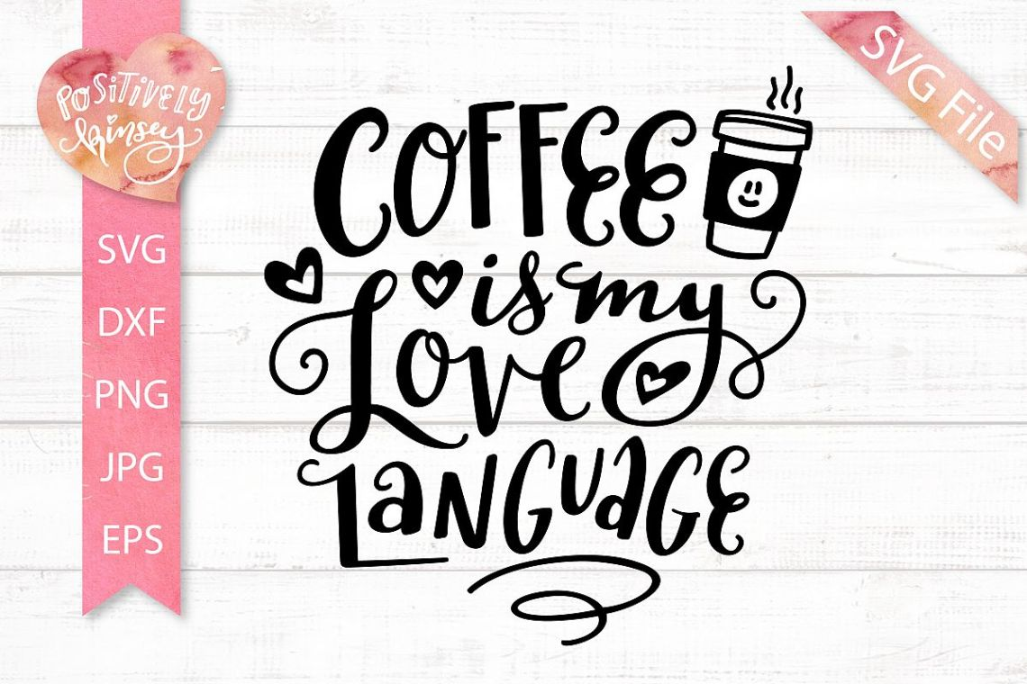 Download Cute Coffee SVG PNG EPS DXF JPG Coffee is My Love Language