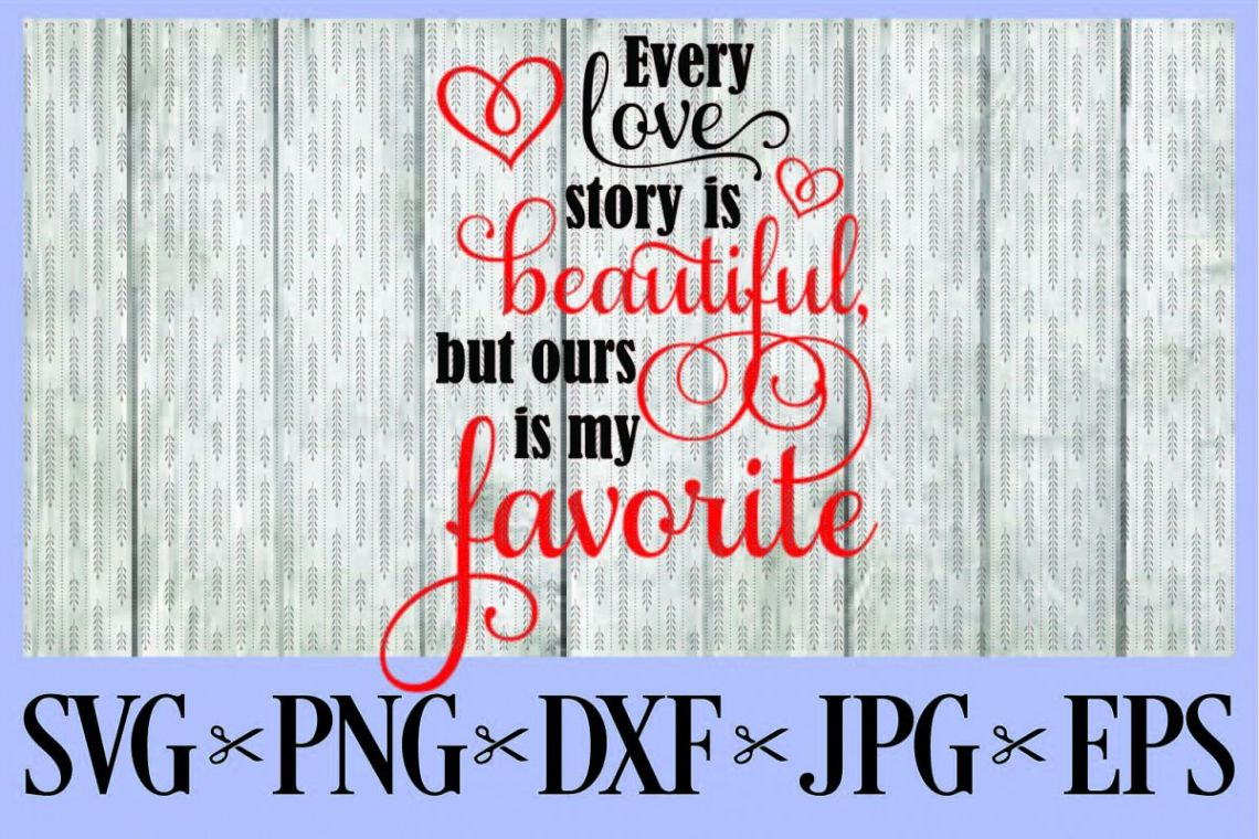 Download Every love story is beautiful, but ours is my favorite SVG ...
