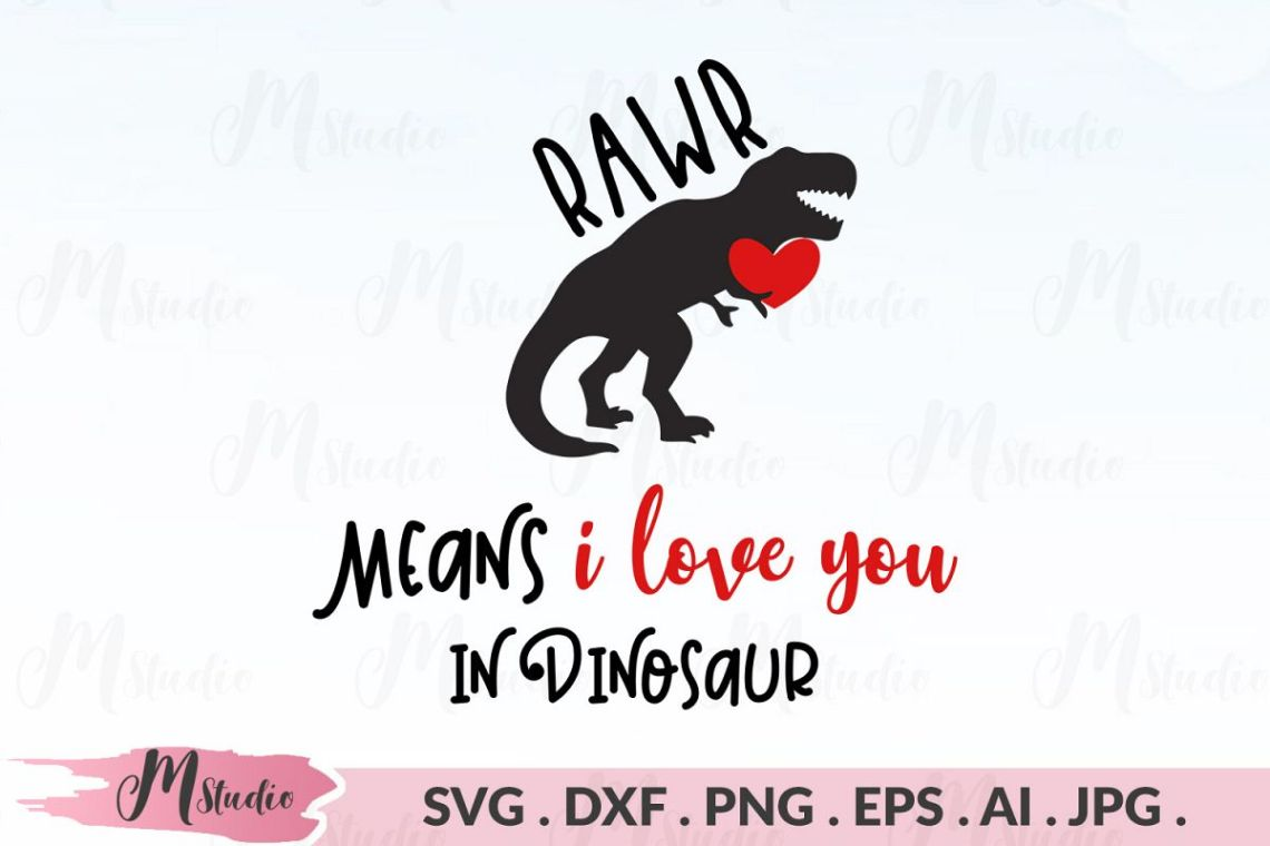 Download RAWR means i love you in dinosaur svg (179178)   Cut Files ...