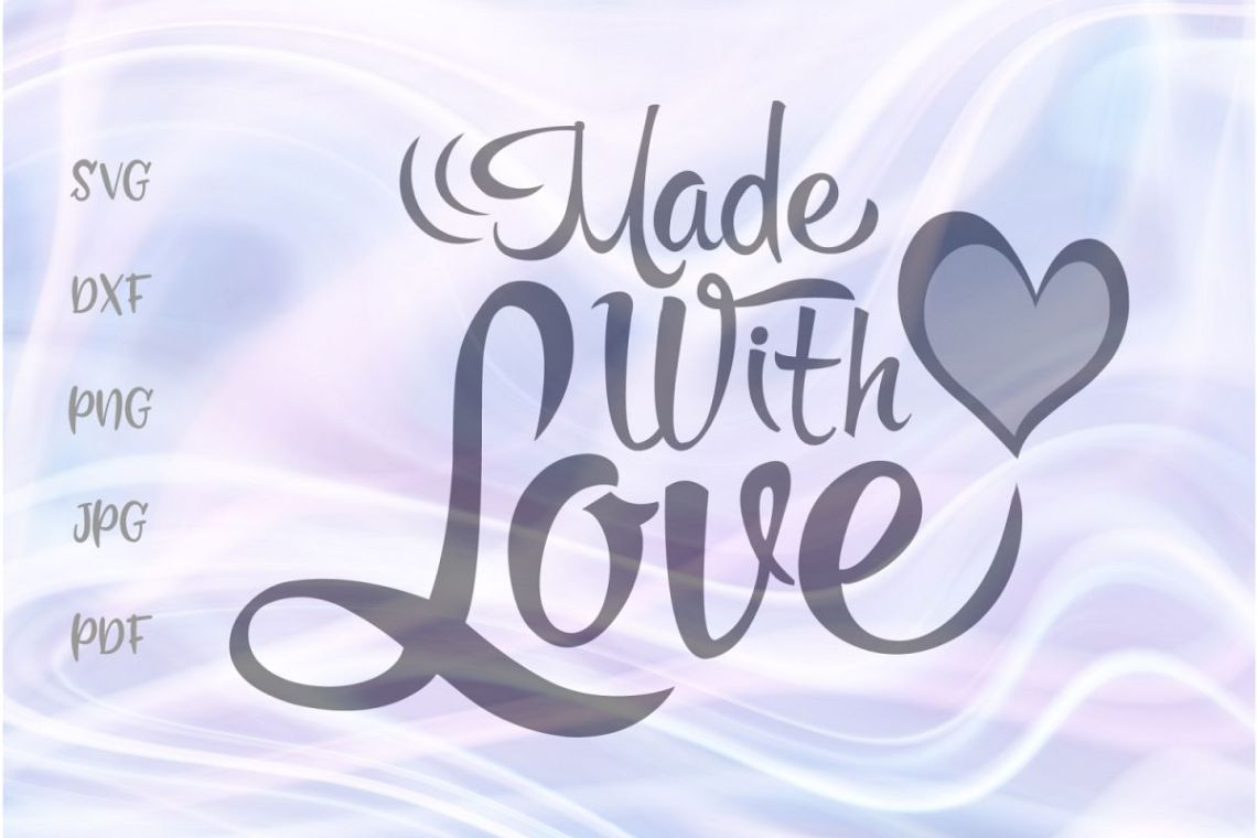 Download Made With Love Inspirational Cut File SVG DXF PNG JPG PDF ...