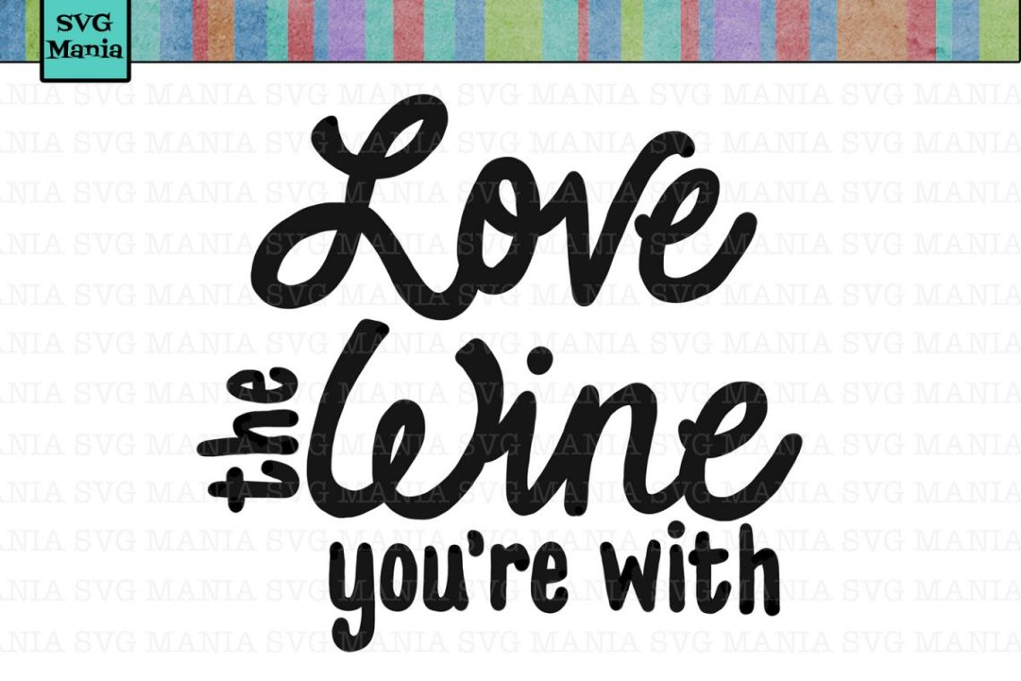 Download Love the Wine You're With SVG, Wine Glass Label SVG File ...