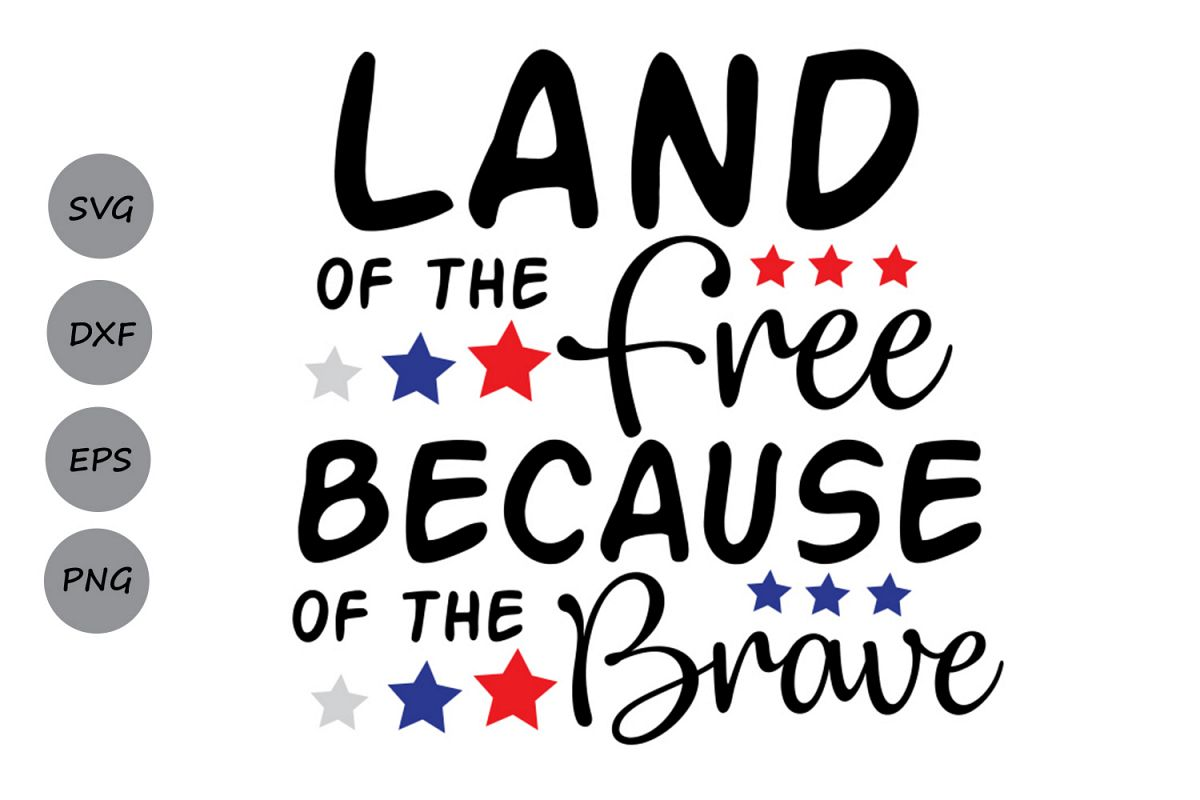 Land Of The Free Because Of The Brave Svg Fourth Of July