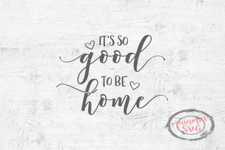 Download It's So Good To Be Home Svg, Home Svg, Family Svg, Modern ...