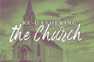 Thumbnail for the post titled: Re-gathering the Church