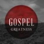 Gospel Greatness