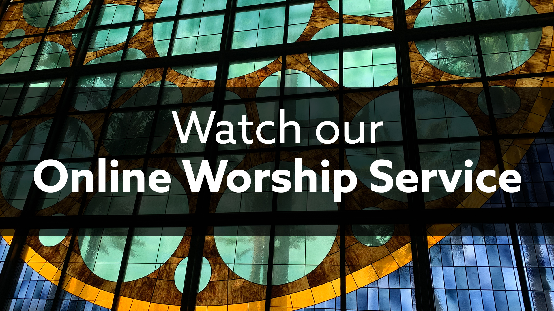 Watch Our Online Worship Service