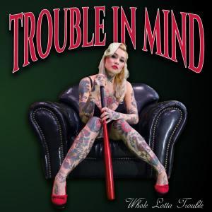 Trouble in Mind - Whole Lotta Trouble