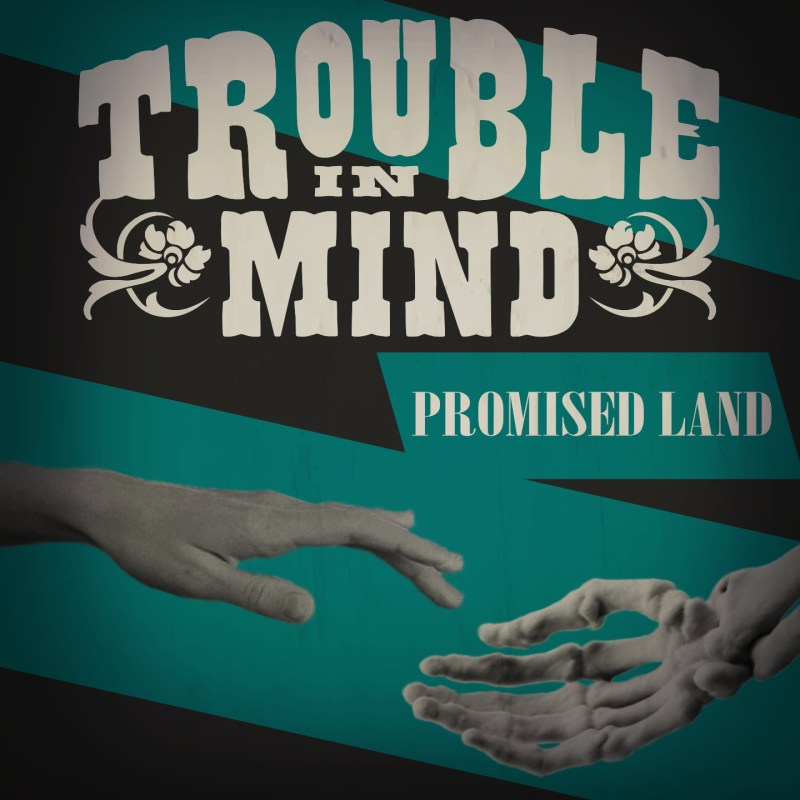 Trouble In Mind - Promised Land