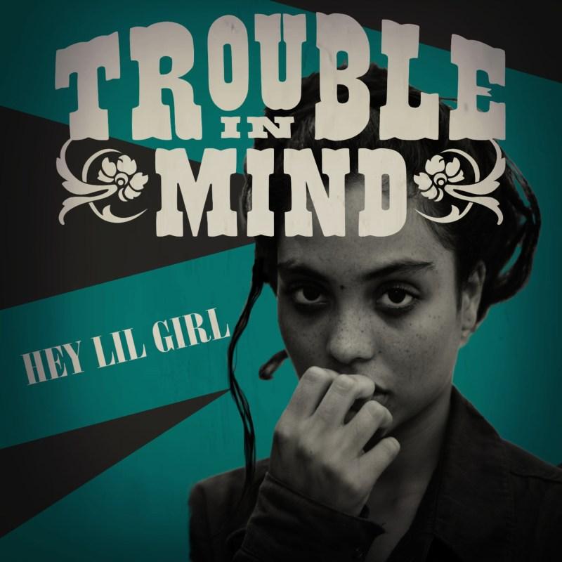 Trouble In Mind - Hey Lil' Girl