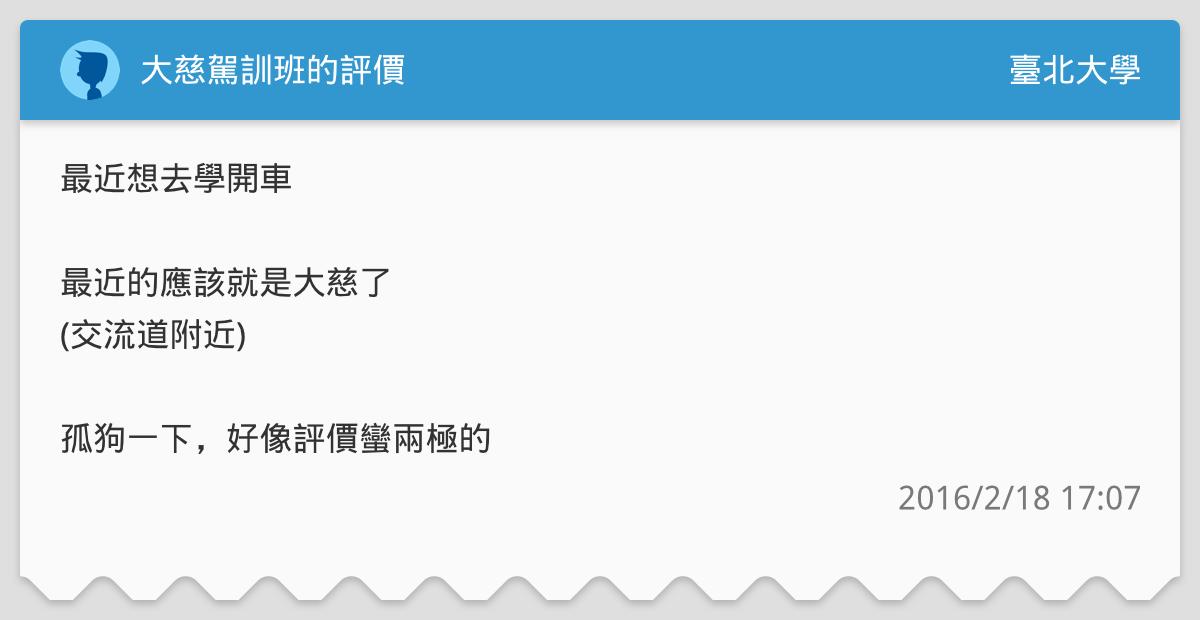 大慈駕訓班的評價 - 臺北大學板 | Dcard