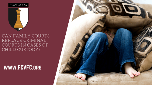 CAN FAMILY COURTS REPLACE CRIMINAL COURTS IN CASES OF CHILD CUSTODY