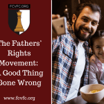 The Fathers' Rights Movement: A Good Thing Gone Wrong