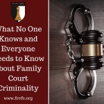 What No One Knows and Everyone Needs to Know about Family Court Criminality
