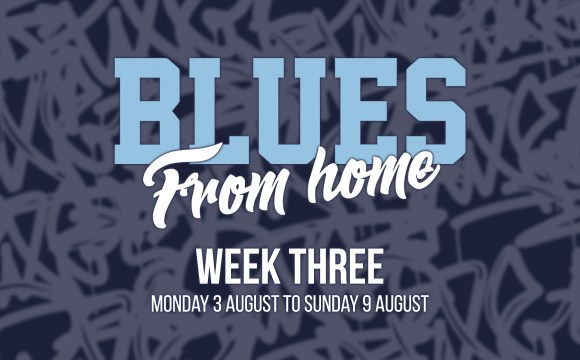 BLUES FROM HOME – WEEK 3