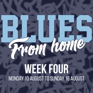 BLUES FROM HOME – WEEK 4