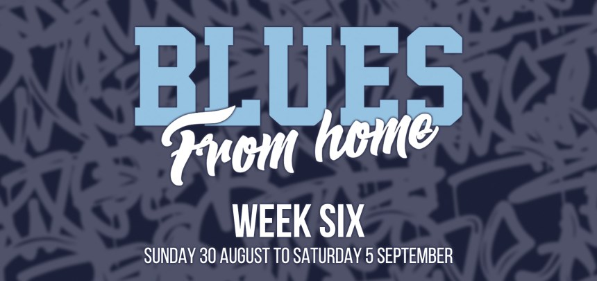 BLUES FROM HOME – WEEK 6
