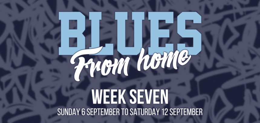 BLUES FROM HOME – WEEK 7