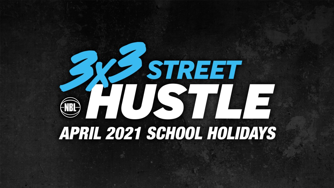 3×3 STREET HUSTLE – APRIL 2021 SCHOOL HOLIDAYS
