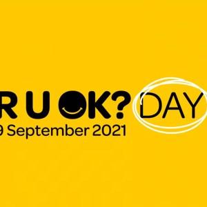 R U OK DAY – 9 SEPTEMBER 2021
