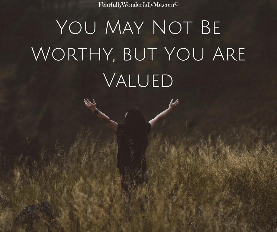You May Not be Worthy, but You Are Valued
