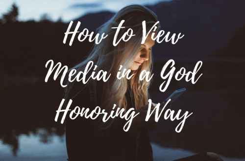 How to View Media in a God Honoring Way