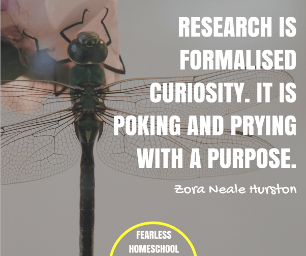 Research is formalized curiosity. It is poking and prying with a purpose - Zora Neale Hurston featured on Fearless Homeschool