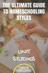 Unit Studies   The Ultimate Guide to Homeschooling Styles
