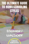 Steiner / Waldorf | The Ultimate Guide to Homeschooling Styles
