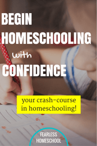 Begin Homeschooling with Confidence - your crash-course in everything you need to being homeschooling, from Fearless Homeschool