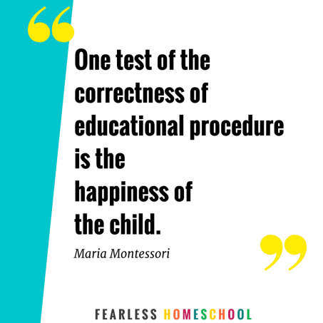 One test of the correctness of educational procedure is the happiness of the child - Homeschooling quote from Maria Montessori, featured on Fearless Homeschool