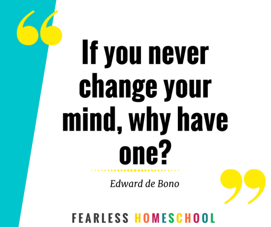 If you never change your mind, why have one? - quote from Edward de Bono featured on Fearless Homeschool