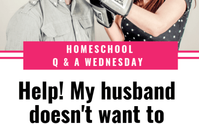 Help! My husband doesn't want to homeschool!