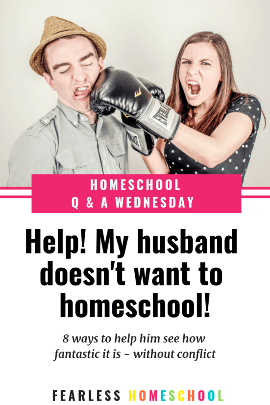 Help! My husband doesn't want to homeschool! 8 ways to help him see how fantastic it is - without conflict. Fearless Homeschool.