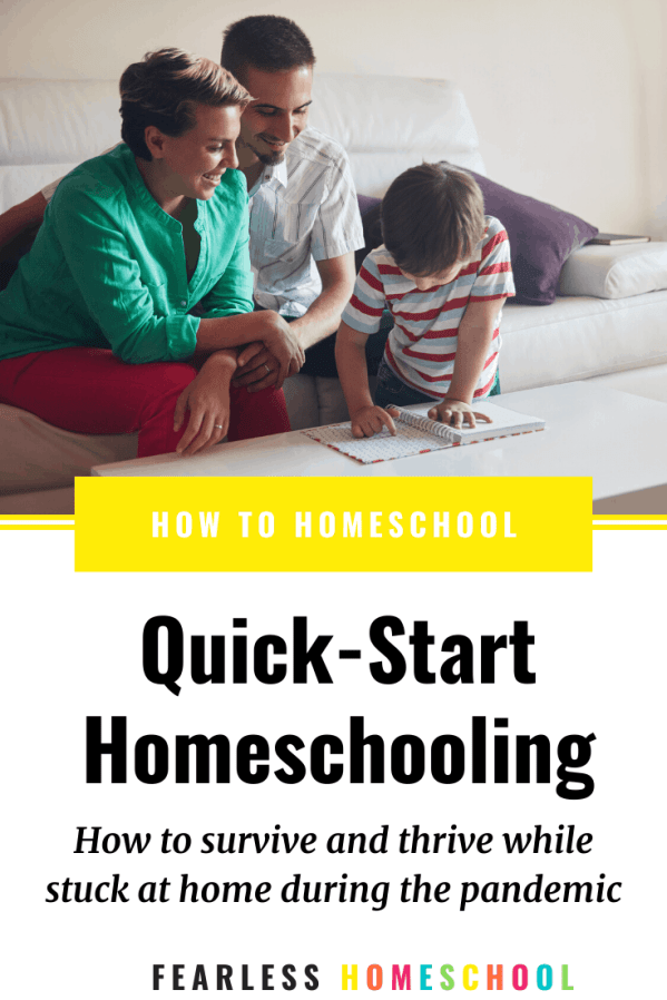 Quick-Start Homeschooling - How to survive and thrive while stuck at home during the pandemic