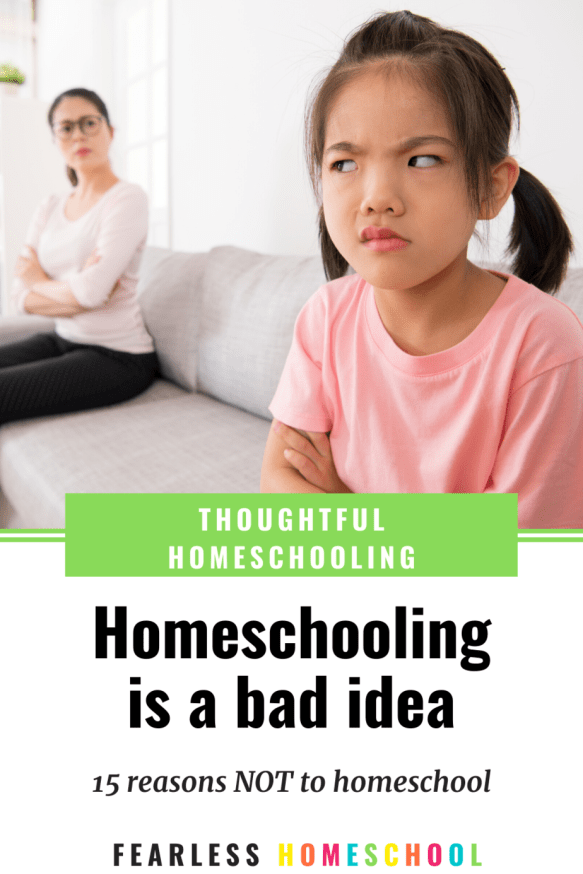 Homeschooling is a bad idea - 15 reasons NOT to homeschool from Fearless Homeschool