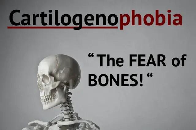 cartilogenophobia the fear of bones
