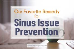 Our Favorite Remedy for Sinus Issue Prevention