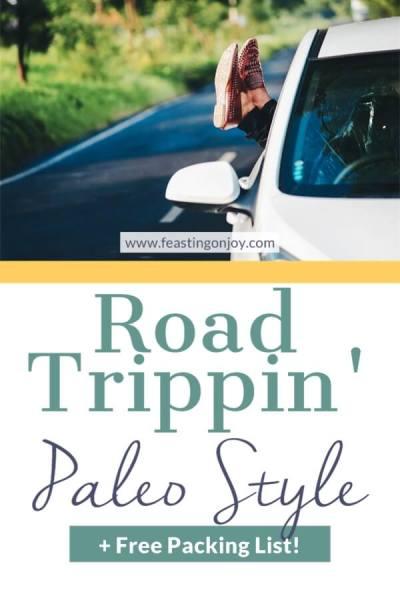 Road Trippin' Paleo Style | Feasting On Joy
