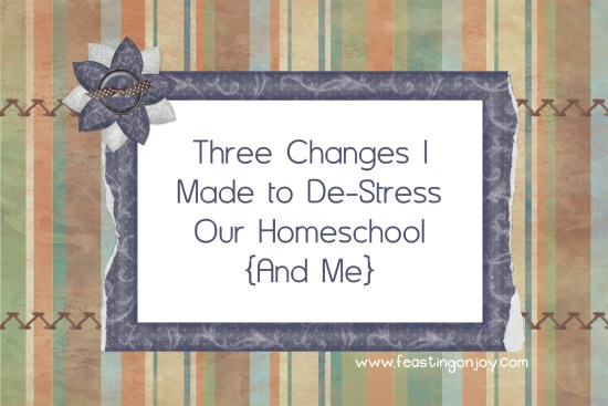 Three Changes I Made to De-Stress Our Homeschool And Me