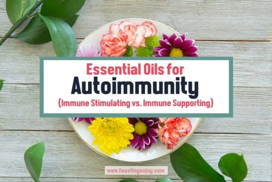 Essential Oils for Autoimmunity Immune Stimulating vs Immune Supporting   Feasting On Joy