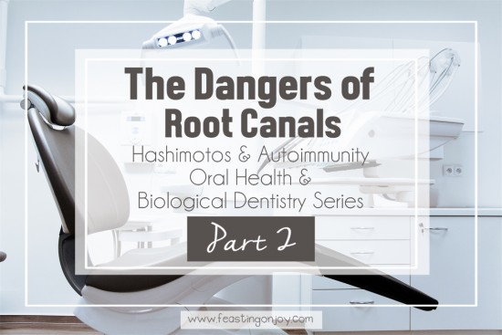 The Dangers of Root Canals | Feasting On Joy