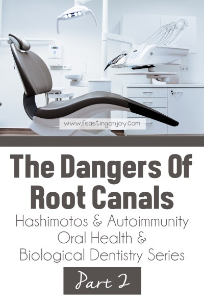 The Dangers of Root Canals | Holistic Oral Health Series Part 2 (4) | Feasting On Joy