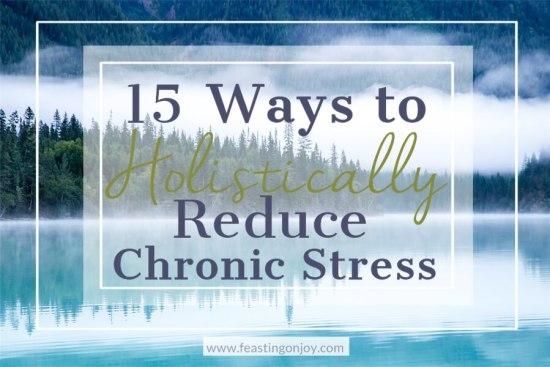 15 Ways to Holistically Reduce Chronic Stress 1 | Feasting On Joy
