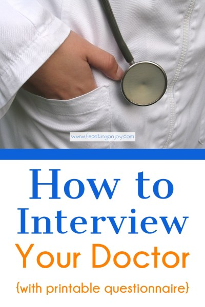 How to Interview Your Doctor {with printable questionnaire} | Feasting On Joy
