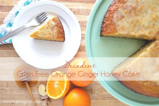 Decadent Grain Free Orange Ginger Honey Cake | Feasting On Joy