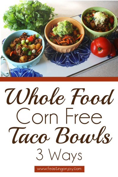 Whole Food, Corn Free Taco Bowls 3 Ways ~  | Feasting On Joy