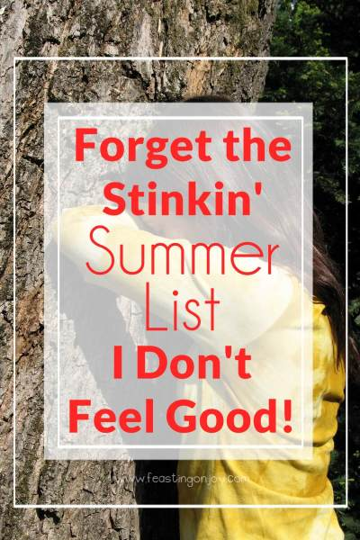 Forget the Stinkin' Summer List I Don't Feel Good! | Feasting On Joy