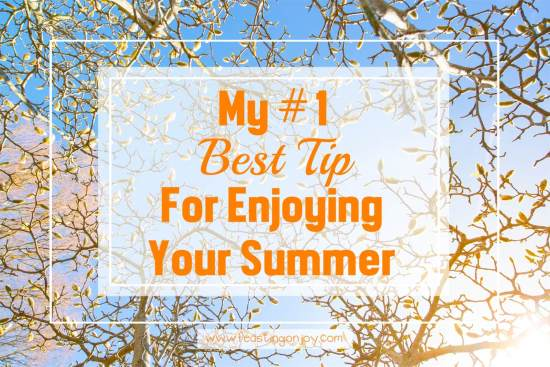 My Number One Best Tip For Enjoying Your Summer 1 | Feasting On Joy